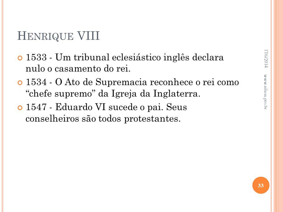 Henrique VIII 02/04/2017. 1533 - Um tribunal eclesiástico inglês declara nulo o casamento do rei.