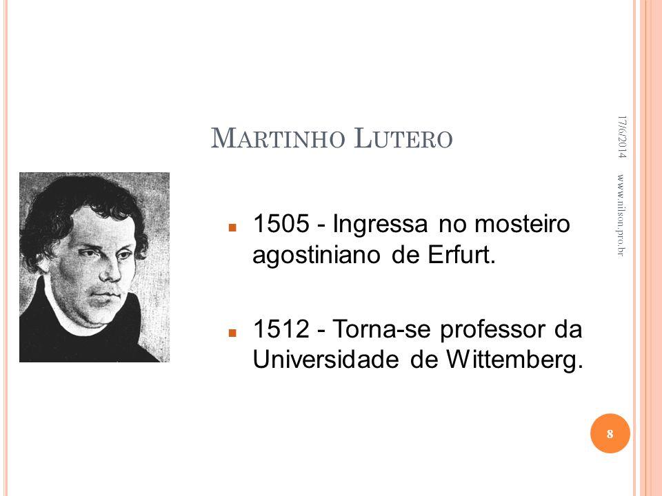 Martinho Lutero 1505 - Ingressa no mosteiro agostiniano de Erfurt.