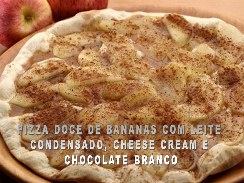 PIZZA DOCE DE BANANAS COM LEITE CONDENSADO, CHEESE CREAM E