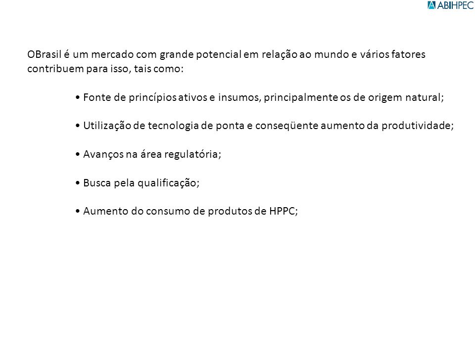 OBrasil é um mercado com grande potencial em relação ao mundo e vários fatores contribuem para isso, tais como: