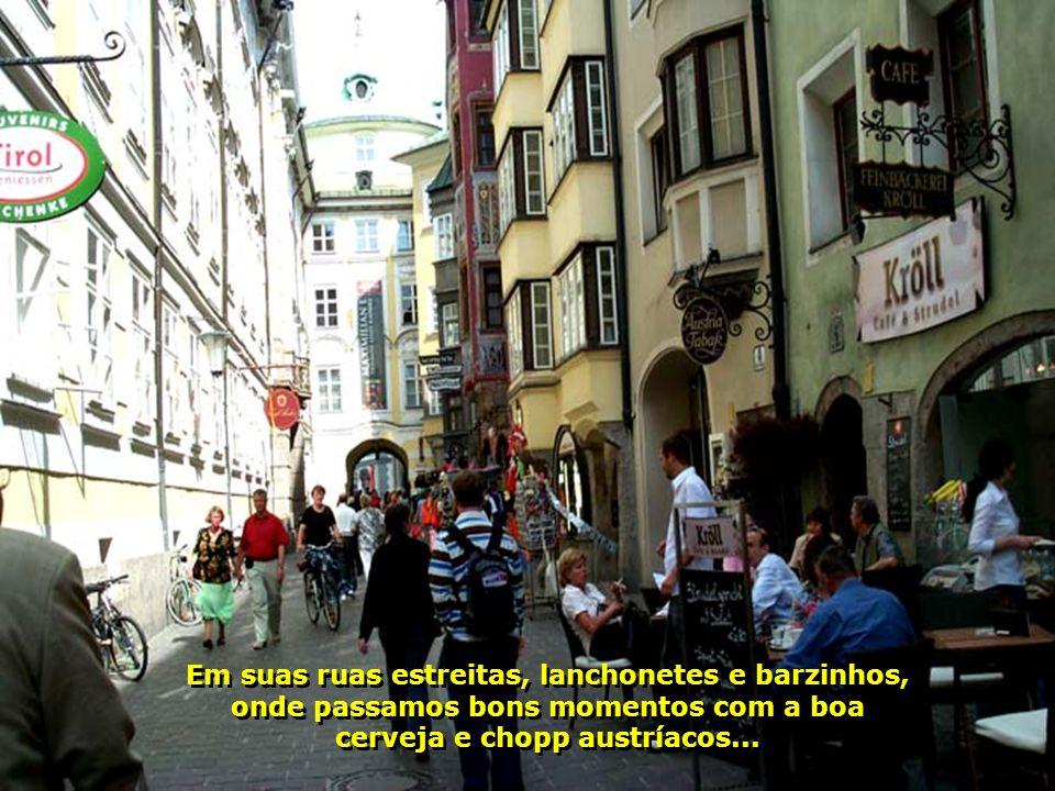 Em suas ruas estreitas, lanchonetes e barzinhos, onde passamos bons momentos com a boa cerveja e chopp austríacos...