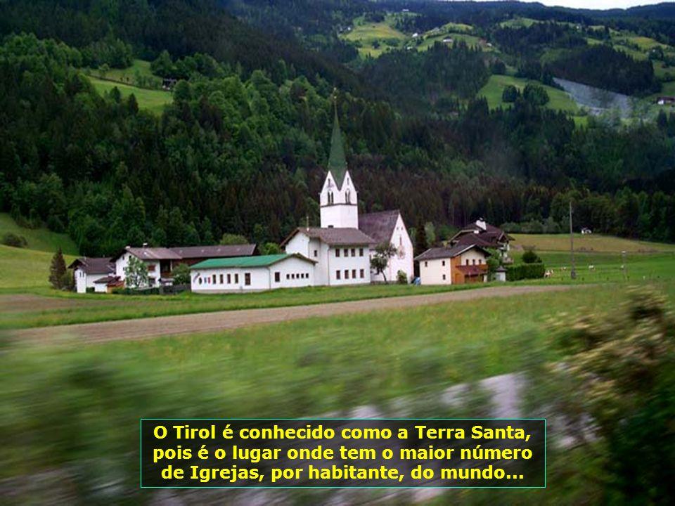 O Tirol é conhecido como a Terra Santa, pois é o lugar onde tem o maior número de Igrejas, por habitante, do mundo...