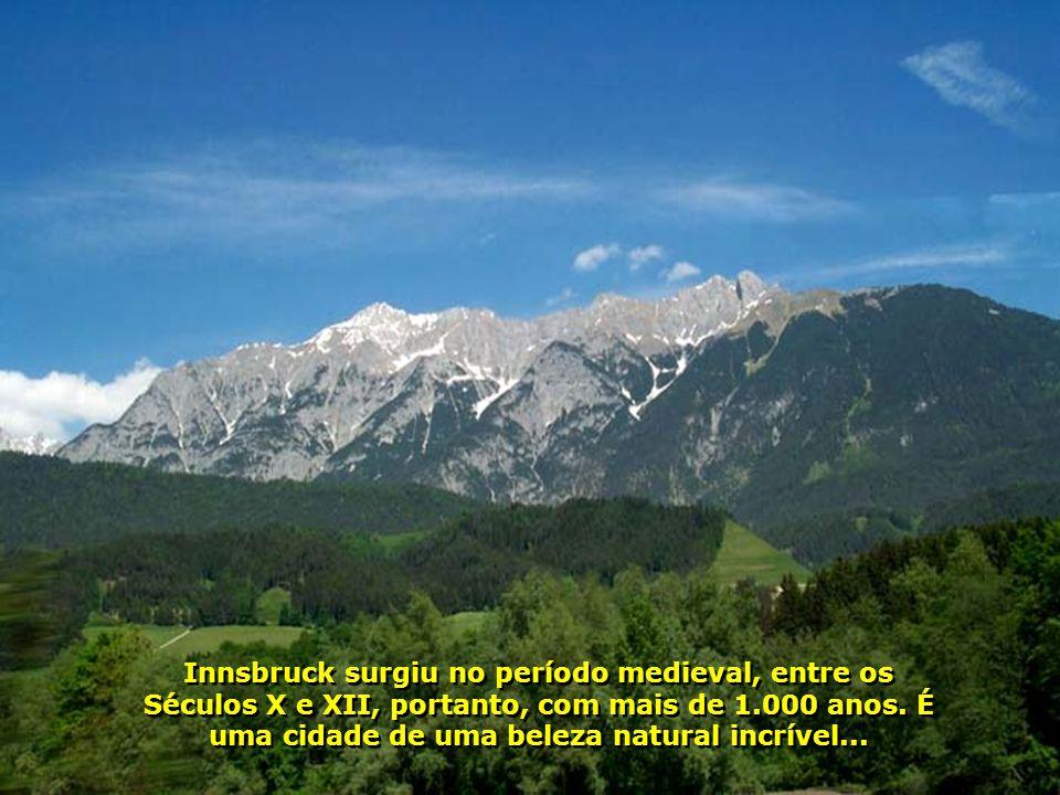 Innsbruck surgiu no período medieval, entre os Séculos X e XII, portanto, com mais de 1.000 anos.