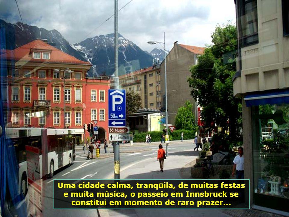 Uma cidade calma, tranqüila, de muitas festas e muita música, o passeio em Innsbruck se constitui em momento de raro prazer...