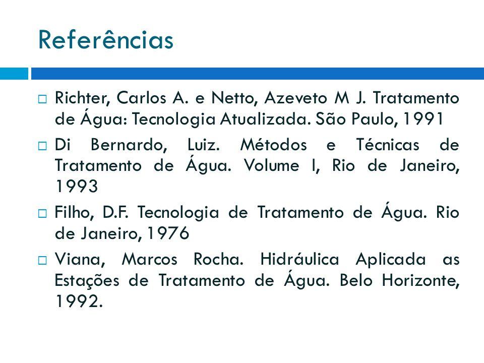 Referências Richter, Carlos A. e Netto, Azeveto M J. Tratamento de Água: Tecnologia Atualizada. São Paulo, 1991.
