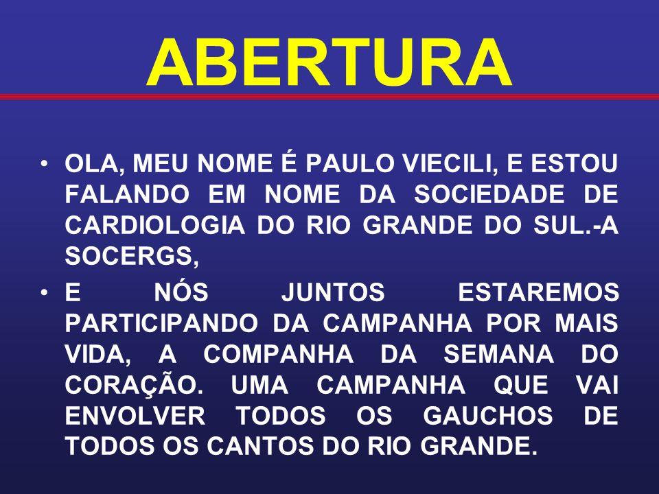 ABERTURA OLA, MEU NOME É PAULO VIECILI, E ESTOU FALANDO EM NOME DA SOCIEDADE DE CARDIOLOGIA DO RIO GRANDE DO SUL.-A SOCERGS,