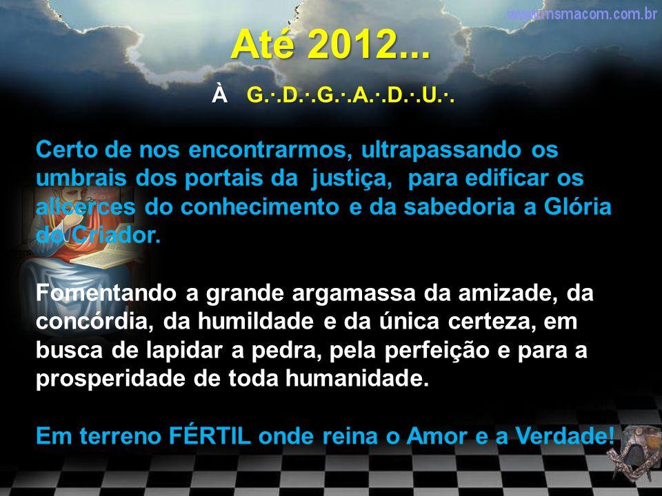 Até 2012... À G.·.D.·.G.·.A.·.D.·.U.·.