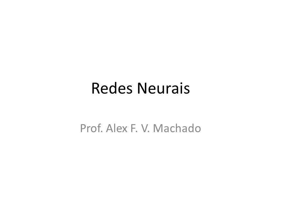 Redes Neurais Prof. Alex F. V. Machado