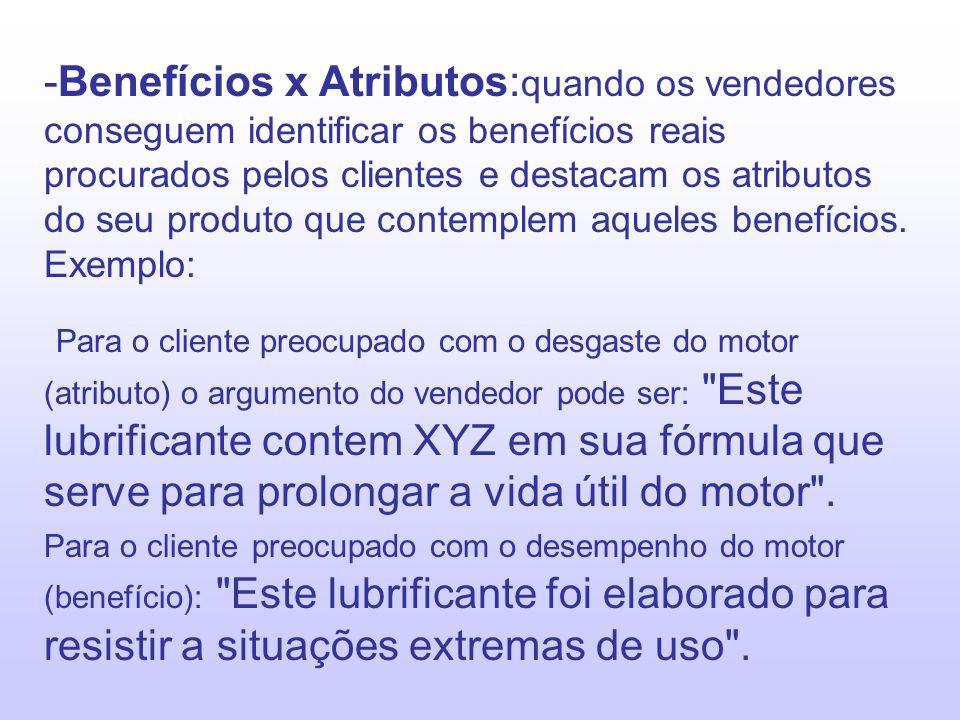 Benefícios x Atributos:quando os vendedores conseguem identificar os benefícios reais procurados pelos clientes e destacam os atributos do seu produto que contemplem aqueles benefícios. Exemplo: