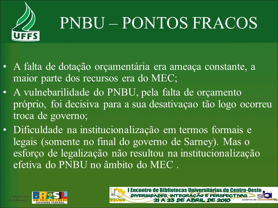 PNBU – PONTOS FRACOS A falta de dotação orçamentária era ameaça constante, a maior parte dos recursos era do MEC;