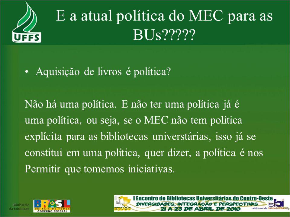 E a atual política do MEC para as BUs