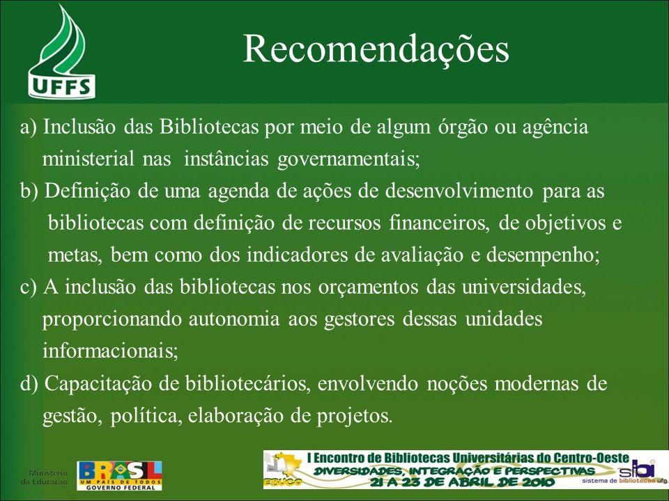 Recomendações a) Inclusão das Bibliotecas por meio de algum órgão ou agência. ministerial nas instâncias governamentais;