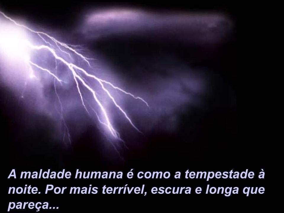 A maldade humana é como a tempestade à noite