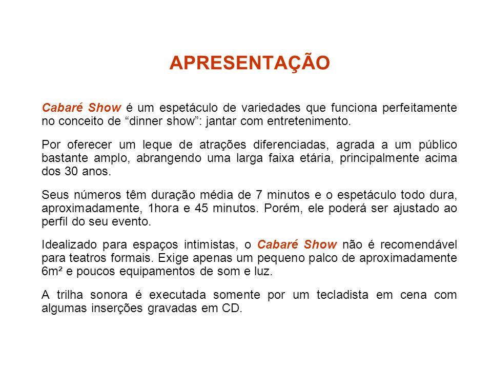 APRESENTAÇÃO Cabaré Show é um espetáculo de variedades que funciona perfeitamente no conceito de dinner show : jantar com entretenimento.