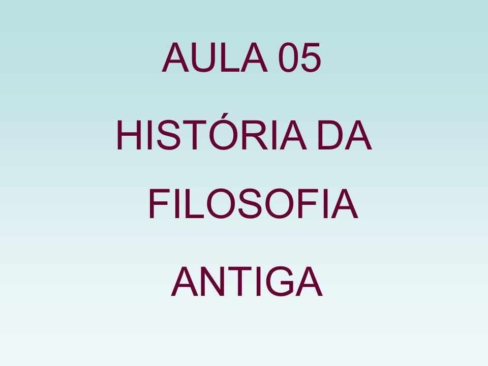 AULA 05 HISTÓRIA DA FILOSOFIA ANTIGA