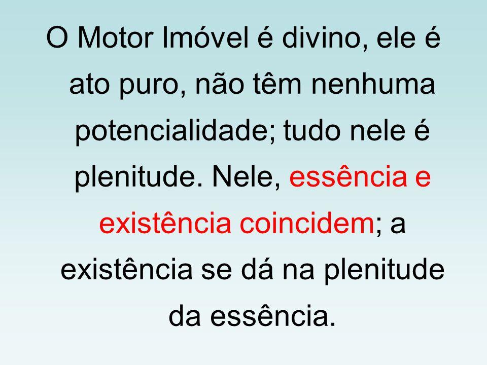 O Motor Imóvel é divino, ele é ato puro, não têm nenhuma potencialidade; tudo nele é plenitude.