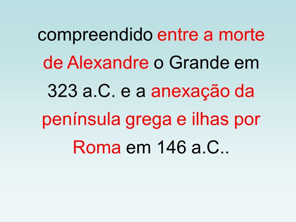compreendido entre a morte de Alexandre o Grande em 323 a. C