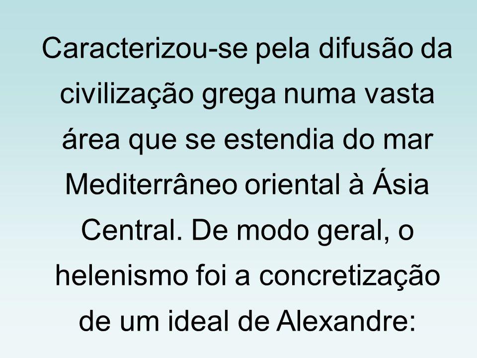 Caracterizou-se pela difusão da civilização grega numa vasta área que se estendia do mar Mediterrâneo oriental à Ásia Central.