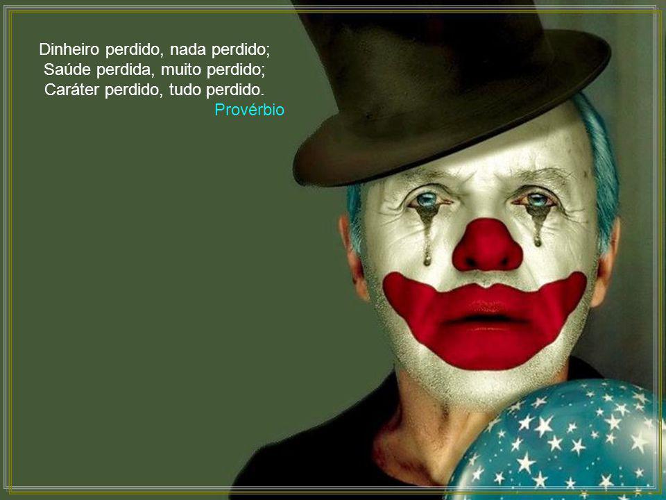 Dinheiro perdido, nada perdido; Saúde perdida, muito perdido; Caráter perdido, tudo perdido.
