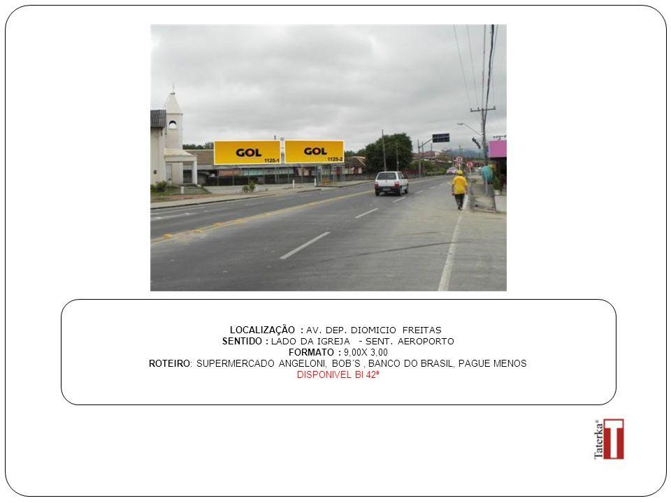 LOCALIZAÇÃO : AV. DEP. DIOMICIO FREITAS