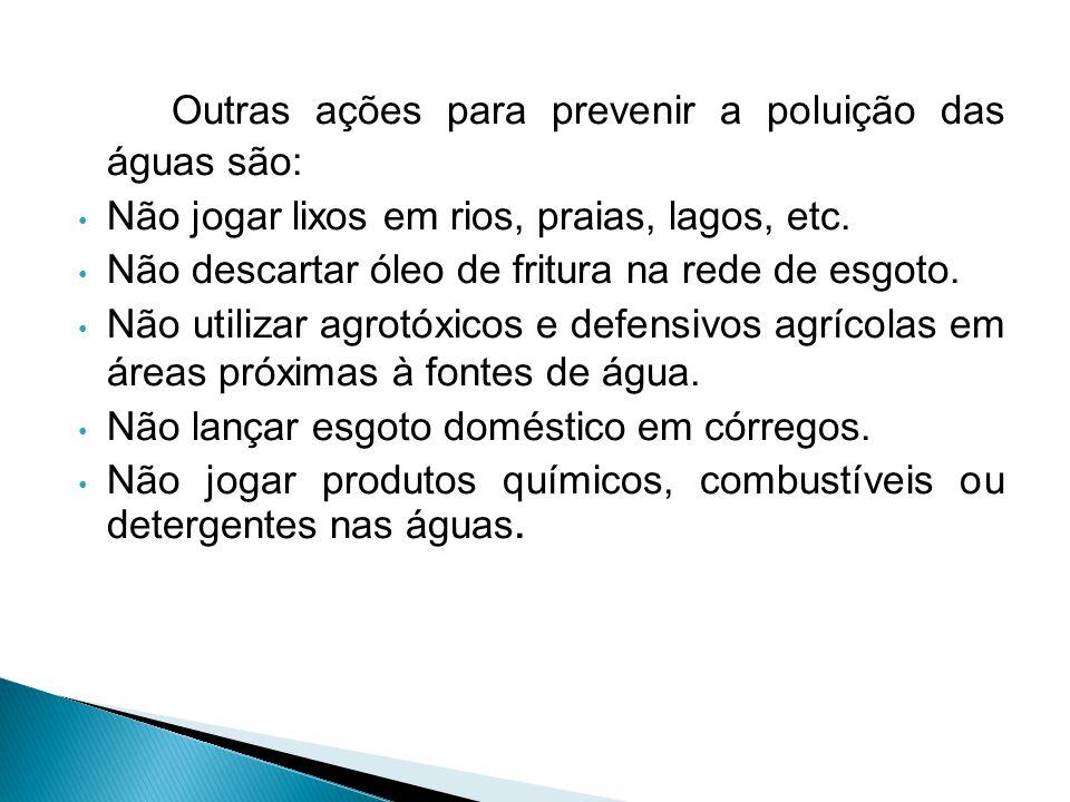 Outras ações para prevenir a poluição das águas são: