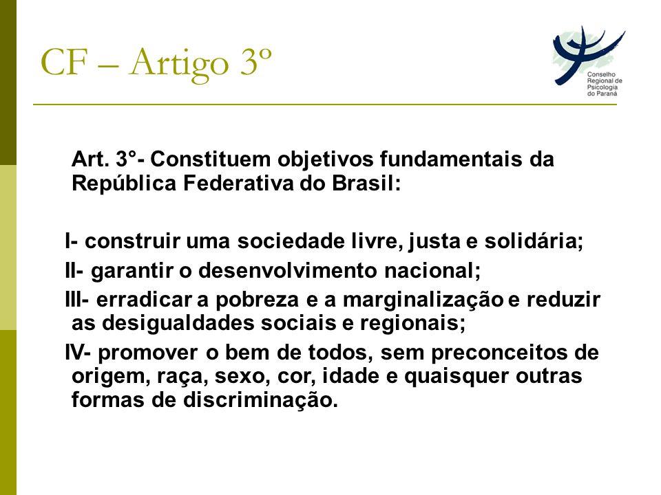 CF – Artigo 3º Art. 3°- Constituem objetivos fundamentais da República Federativa do Brasil: I- construir uma sociedade livre, justa e solidária;