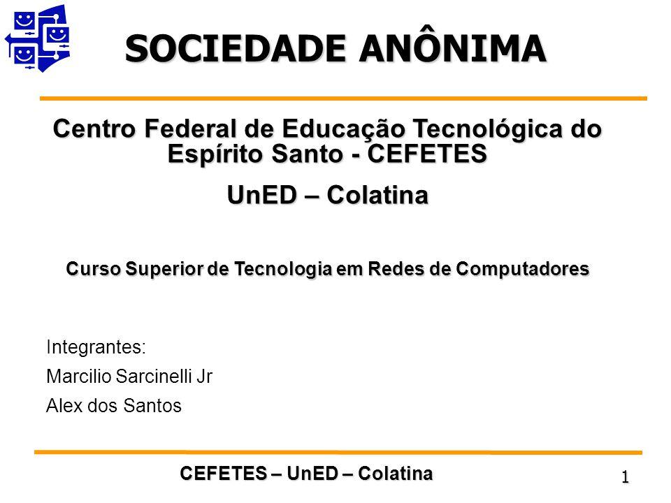 SOCIEDADE ANÔNIMA Centro Federal de Educação Tecnológica do Espírito Santo - CEFETES. UnED – Colatina.