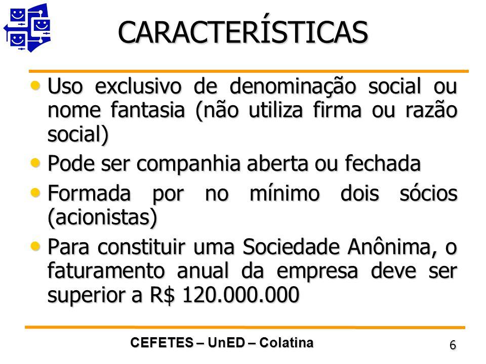 CARACTERÍSTICAS Uso exclusivo de denominação social ou nome fantasia (não utiliza firma ou razão social)