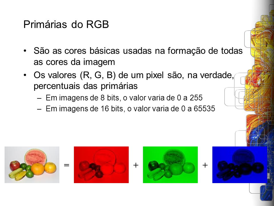 Primárias do RGB São as cores básicas usadas na formação de todas as cores da imagem.