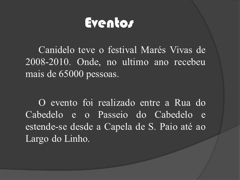 Eventos Canidelo teve o festival Marés Vivas de 2008-2010. Onde, no ultimo ano recebeu mais de 65000 pessoas.