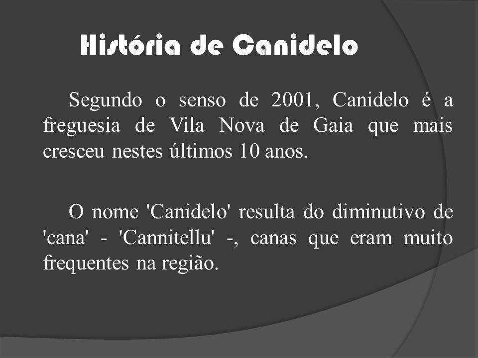 História de Canidelo Segundo o senso de 2001, Canidelo é a freguesia de Vila Nova de Gaia que mais cresceu nestes últimos 10 anos.