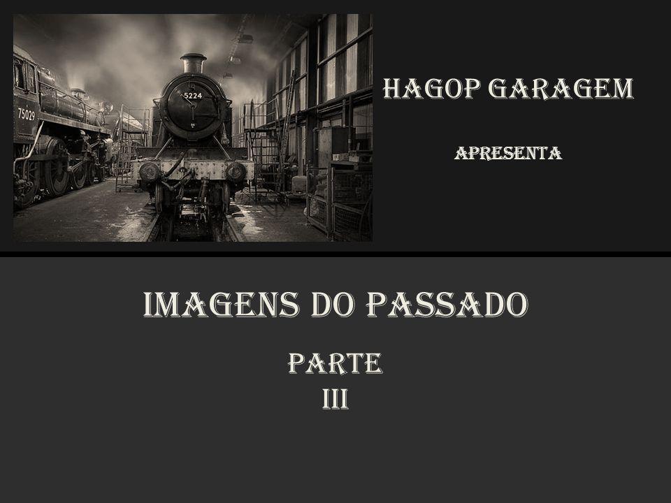 HAGOP GARAGEM Apresenta Imagens do Passado Parte III