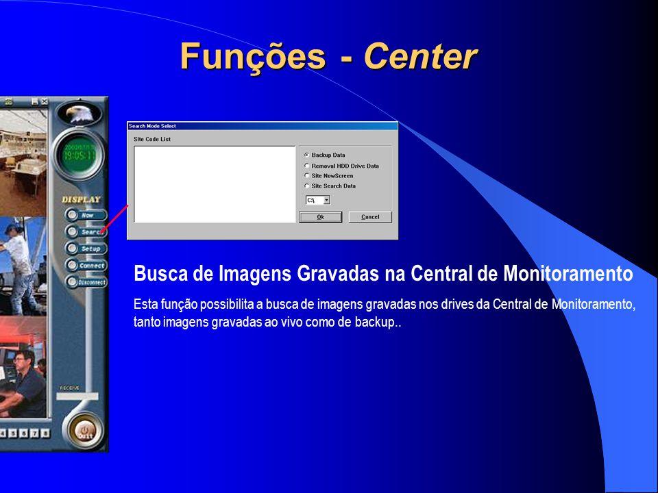 Funções - Center Busca de Imagens Gravadas na Central de Monitoramento