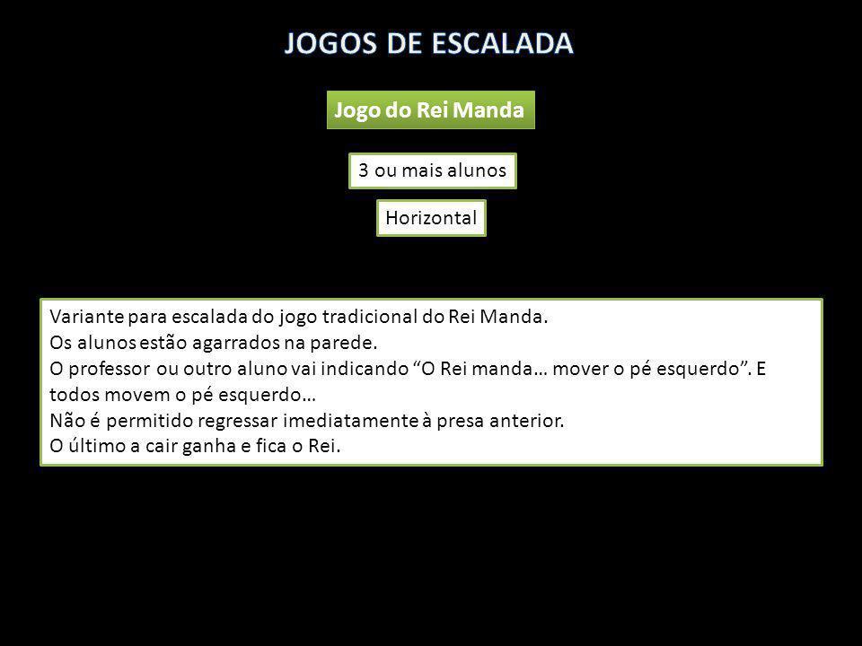JOGOS DE ESCALADA Jogo do Rei Manda 3 ou mais alunos Horizontal