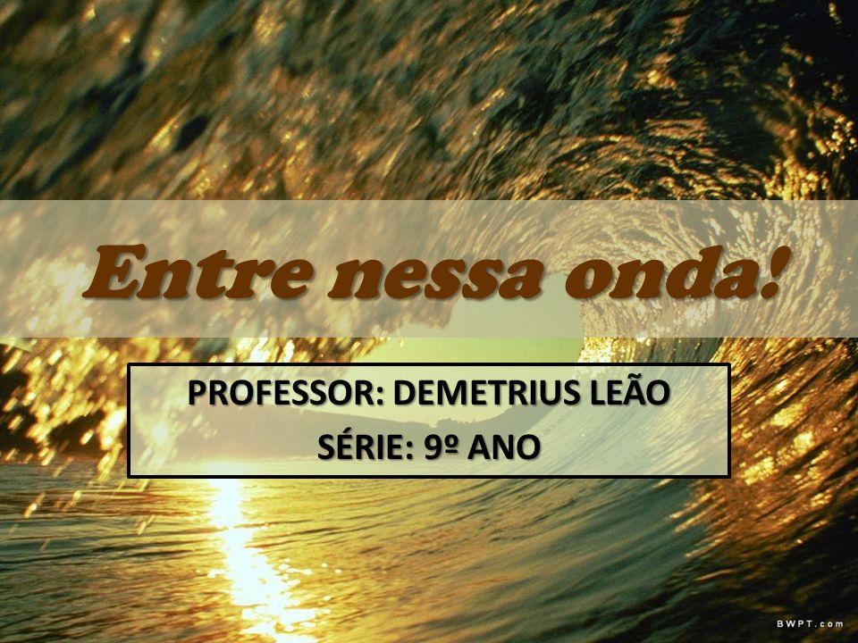 PROFESSOR: DEMETRIUS LEÃO SÉRIE: 9º ANO