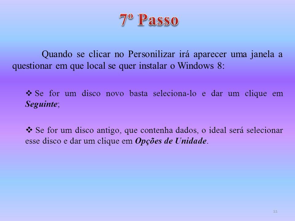 7º Passo Quando se clicar no Personilizar irá aparecer uma janela a questionar em que local se quer instalar o Windows 8: