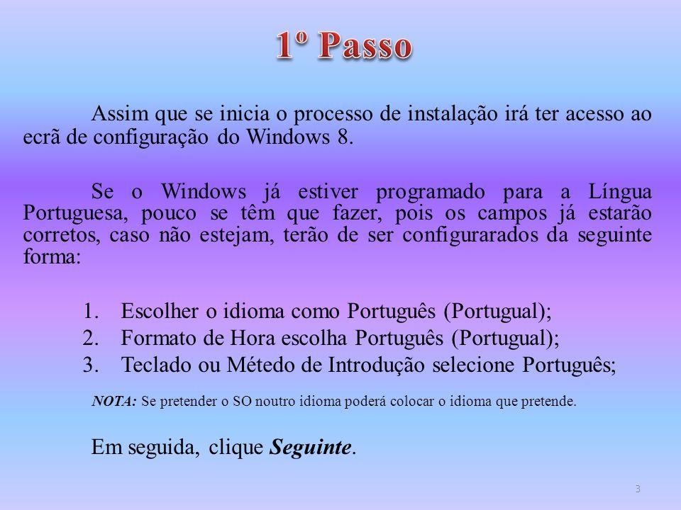 1º Passo Assim que se inicia o processo de instalação irá ter acesso ao ecrã de configuração do Windows 8.