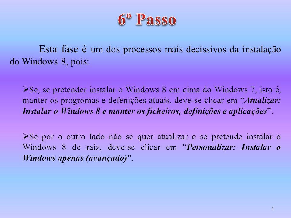 6º Passo Esta fase é um dos processos mais decissivos da instalação do Windows 8, pois: