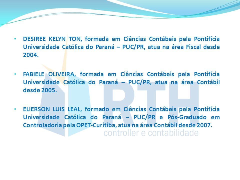 DESIREE KELYN TON, formada em Ciências Contábeis pela Pontifícia Universidade Católica do Paraná – PUC/PR, atua na área Fiscal desde 2004.