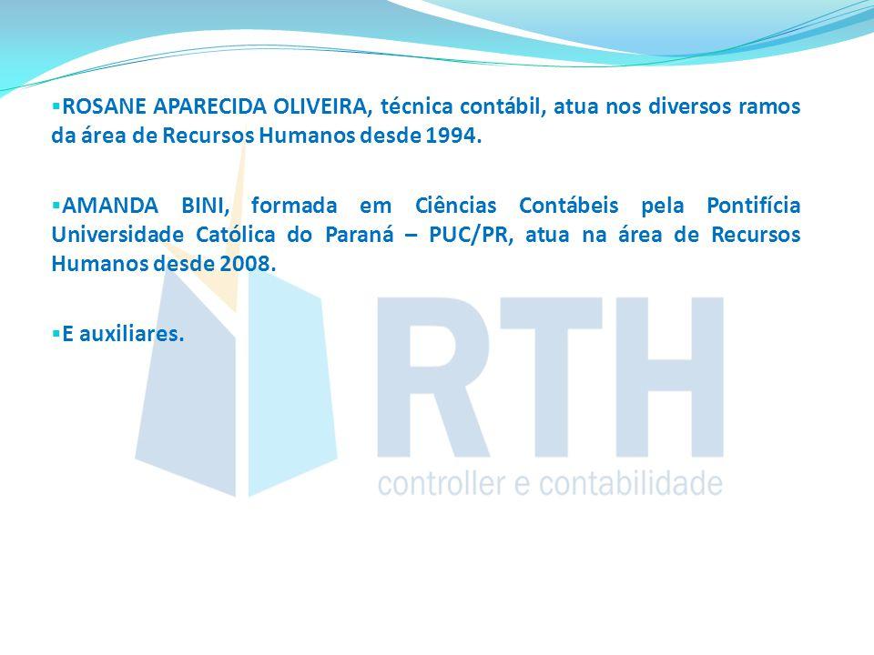 ROSANE APARECIDA OLIVEIRA, técnica contábil, atua nos diversos ramos da área de Recursos Humanos desde 1994.