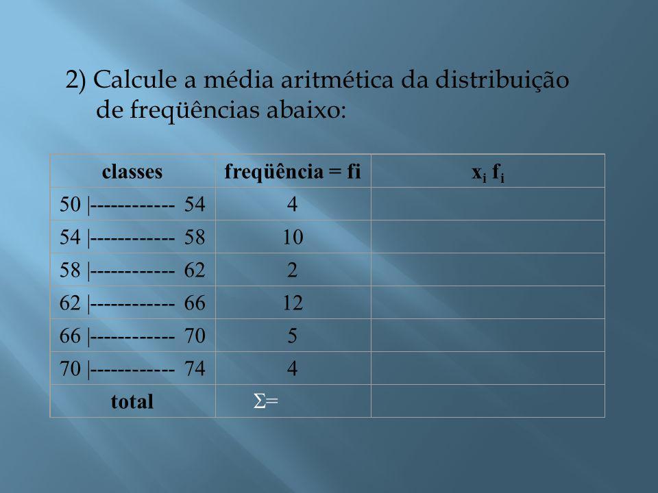 2) Calcule a média aritmética da distribuição de freqüências abaixo:
