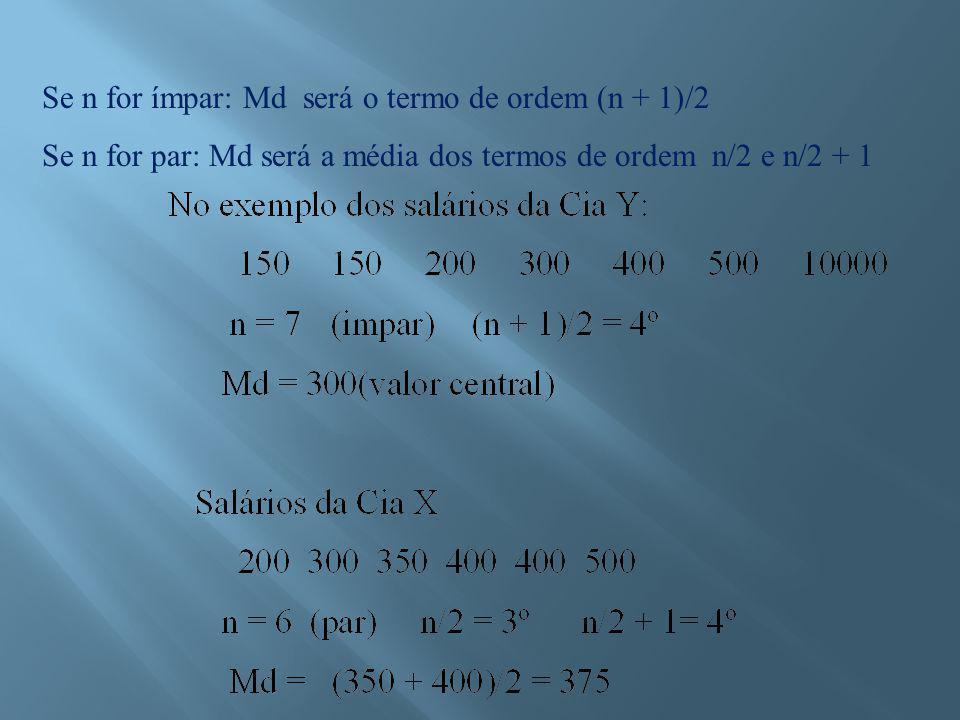 Se n for ímpar: Md será o termo de ordem (n + 1)/2