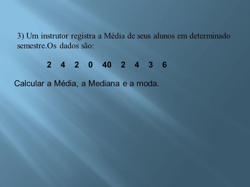 3) Um instrutor registra a Média de seus alunos em determinado semestre.Os dados são: