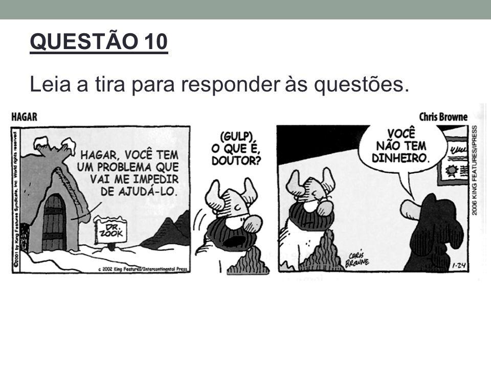 QUESTÃO 10 Leia a tira para responder às questões.