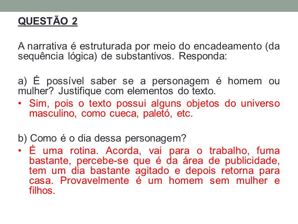 QUESTÃO 2 A narrativa é estruturada por meio do encadeamento (da sequência lógica) de substantivos. Responda: