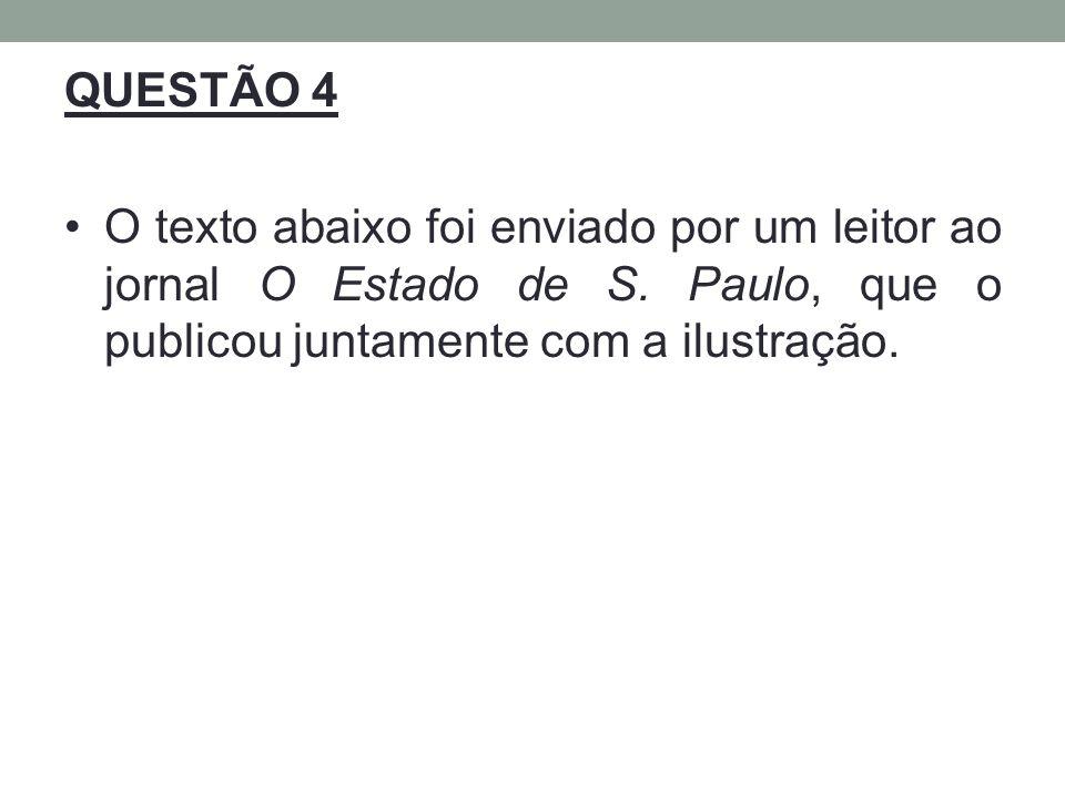 QUESTÃO 4 O texto abaixo foi enviado por um leitor ao jornal O Estado de S.