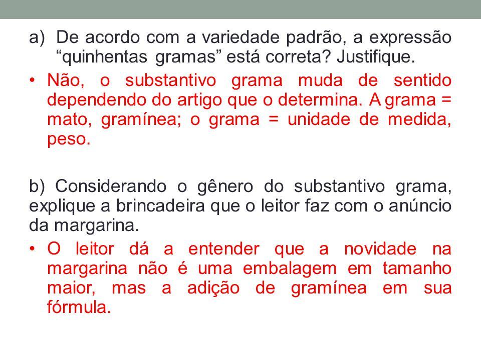 De acordo com a variedade padrão, a expressão quinhentas gramas está correta Justifique.