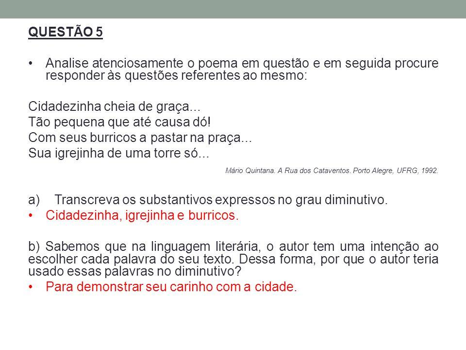 QUESTÃO 5 Analise atenciosamente o poema em questão e em seguida procure responder às questões referentes ao mesmo: