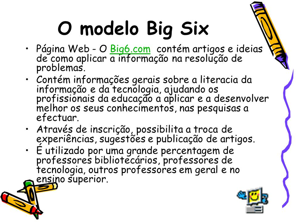O modelo Big Six Página Web - O Big6.com contém artigos e ideias de como aplicar a informação na resolução de problemas.
