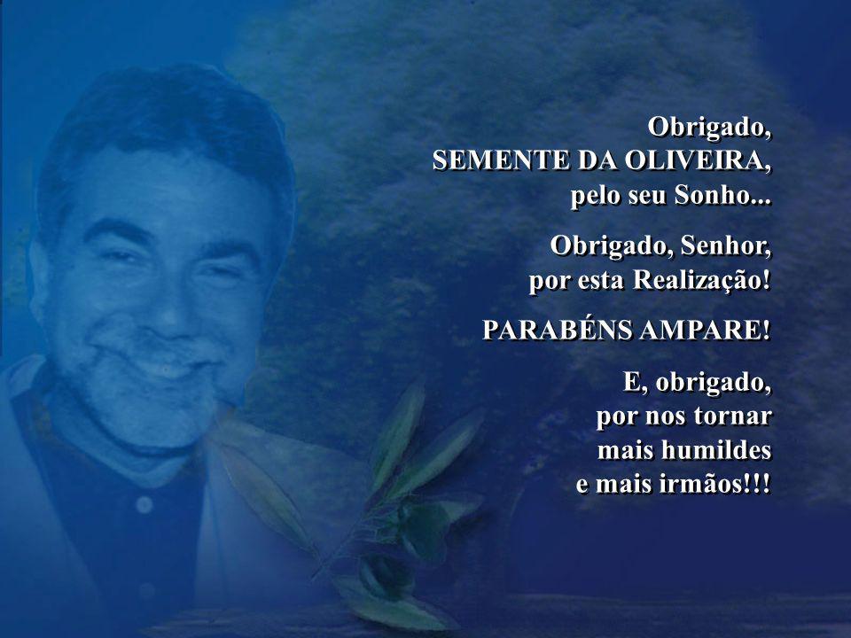 Obrigado, SEMENTE DA OLIVEIRA, pelo seu Sonho...